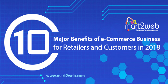 10 Major Benefits of e-Commerce Business for Retailers and Customers in 2018