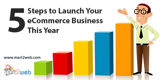 5 Steps to launch your E-Commerce Business This year